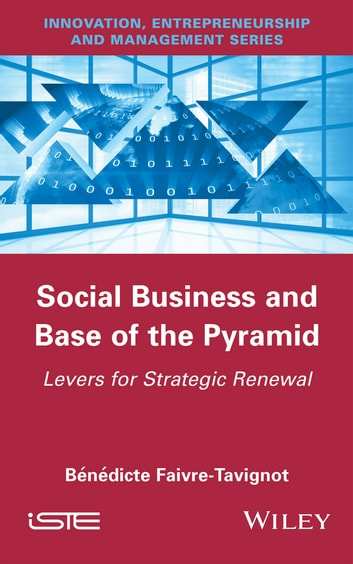 Social Business and Base of the Pyramid - Levers for Strategic Renewal ebook by Bénédicte Faivre-Tavignot