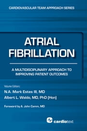 Atrial Fibrillation: A Multidisciplinary Approach to Improving Patient Outcomes - A Multidisciplinary Approach to Improving Patient Outcomes ebook by N. A. Mark Estes III, MD,Albert Waldo, MD, PhD (Hon)