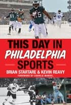 This Day in Philadelphia Sports ebook by Brian Startare,Kevin Reavy,Charlie Manuel