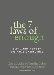 The Seven Laws of Enough - Cultivating a Life of Sustainable Abundance ebook by Gina Laroche, Jennifer Cohen