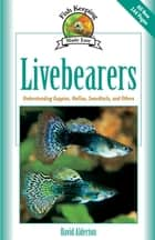 Livebearers - Understanding Guppies, Mollies, Swordtails and Others ebook by David Alderton