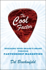 The Cool Factor - Building Your Brand's Image through Partnership Marketing ebook by Del Breckenfeld