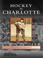 Hockey in Charlotte ebook by Jim Mancuso