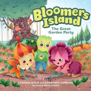 Bloomers Island: The Great Garden Party ebook by Cynthia Wylie,Courtney Carbone