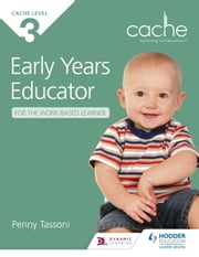 CACHE Level 3 Early Years Educator for the Work-Based Learner ebook by Penny Tassoni