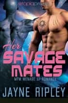 Her Savage Mates: MFM Menage SF Romance ebook by