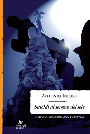 Suicidi al sorgere del sole - La seconda indagine del commissario Vega ebook by Antonio Infuso