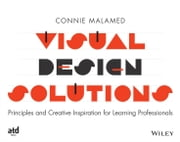 Visual Design Solutions - Principles and Creative Inspiration for Learning Professionals ebook by Connie Malamed