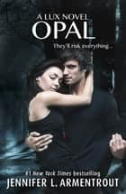 Opal (Lux - Book Three) ebook by Jennifer L. Armentrout