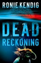 Dead Reckoning ebook by Ronie Kendig