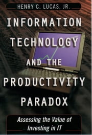 Information Technology and the Productivity Paradox - Assessing the Value of Investing in IT ebook by Henry C. Lucas, Jr.