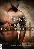 World of Nightwalkers - Echo der Unsterblichkeit ebook by Jacquelyn Frank, Beate Bauer