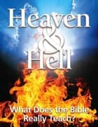 Heaven & Hell: What Does the Bible Really Teach? ebook by United Church of God