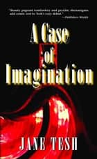 A Case of Imagination ebook by Jane Tesh