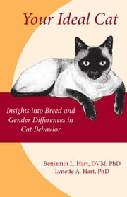 Your Ideal Cat: Insights Into Breed and Gender Differences in Cat Behavior ebook by Hart, DVM Phd Benjamin L.