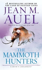 The Mammoth Hunters (with Bonus Content) - Earth's Children, Book Three ebook by Jean M. Auel