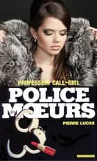 Police des moeurs n°65 Profession call-girl ebook by Pierre Lucas