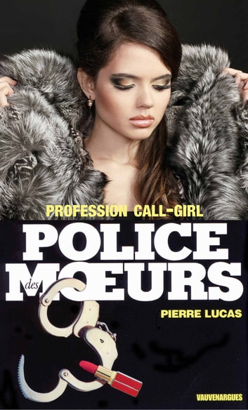 Police des moeurs nº65 Profession call-girl ebook by Pierre Lucas