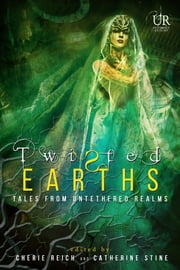 Twisted Earths ebook by Cherie Reich,Catherine Stine,Angela Brown,River Fairchild,Gwen Gardner,Misha Gerrick,Graeme Ing,M. Pax,Christine Rains