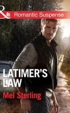 Latimer's Law (Mills & Boon Romantic Suspense) 電子書籍 by Mel Sterling
