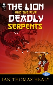 The Lion and the Five Deadly Serpents ebook by Ian Thomas Healy