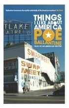 Things I like about America - Tales of an American Drifter ebook by Poe Ballantine