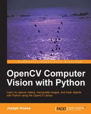 OpenCV Computer Vision with Python ebook by Joseph Howse