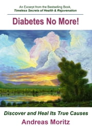 Diabetes: No More! ebook by Andreas Moritz