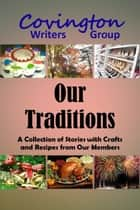 Our Traditions ebook by Covington Writers Group, James Ballard, Jenny Breeden,...
