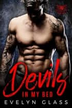 Devils In My Bed: A Bad Boy Motorcycle Club Romance - Cutthroat 99 MC, #2 ebook by Evelyn Glass