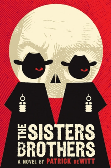 The Sisters Brothers ebook by Patrick deWitt