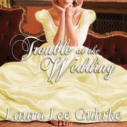 Trouble at the Wedding audiobook by Laura Lee Guhrke