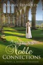 Mr. Darcy's Noble Connections: A Pride & Prejudice Variation - The Pemberley Variations ebook by Abigail Reynolds
