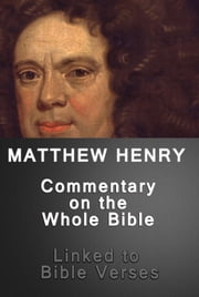 Matthew Henry's Commentary on the Whole Bible (Linked to Bible Verses) ebook by Matthew Henry, King James Version Bible