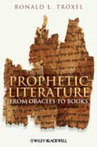 Prophetic Literature ebook by Ronald L. Troxel