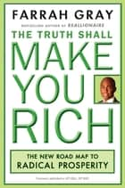 The Truth Shall Make You Rich - The New Road Map to Radical Prosperity ebook by Farrah Gray