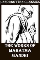 The Works of Mahatma Gandhi ebook by Mahatma Gandhi