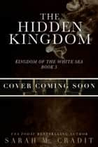 The Hidden Kingdom ebook by Sarah M. Cradit