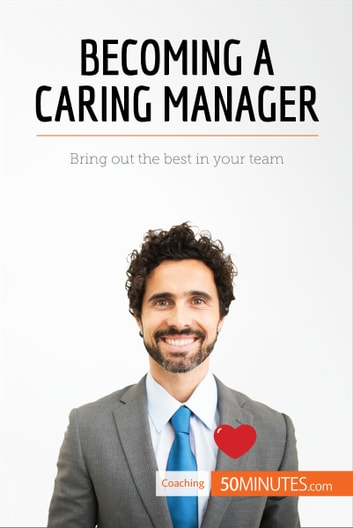 Becoming a Caring Manager - Bring out the best in your team ebook by 50MINUTES.COM