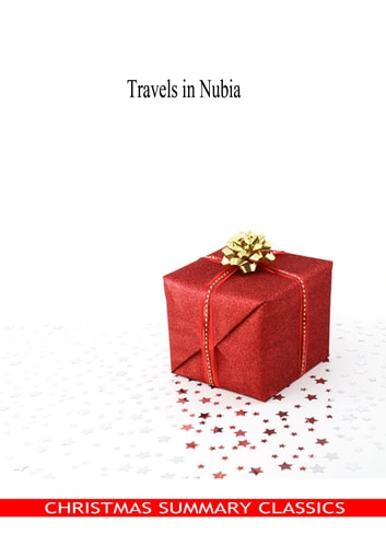 Travels in Nubia [Christmas Summary Classics] eBook by John Lewis Burckhardt