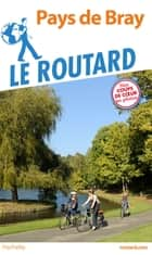 Guide du Routard Pays de Bray ebook by