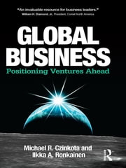 Global Business - Positioning Ventures Ahead ebook by Michael R. Czinkota,Ilkka A. Ronkainen
