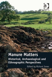 Manure Matters - Historical, Archaeological and Ethnographic Perspectives ebook by