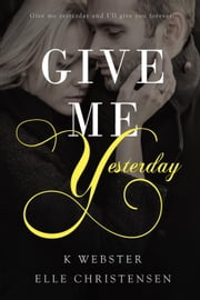 Give Me Yesterday ebook by Elle Christensen, K. Webster