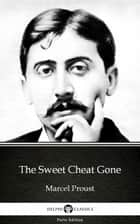 The Sweet Cheat Gone by Marcel Proust - Delphi Classics (Illustrated) ebook by Marcel Proust, Marcel Proust, Delphi Classics