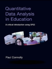 Quantitative Data Analysis in Education - A Critical Introduction Using SPSS ebook by Paul Connolly