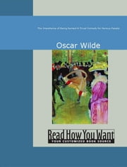 The Importance Of Being Earnest: A Trivial Comedy For Serious People ebook by Wilde,Oscar