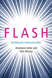 Flash - Building the Interactive Web ebook by Anastasia Salter,John Murray