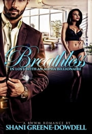 Breathless: In Love With an Alpha Billionaire ebook by Shani Greene-Dowdell