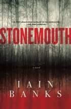 Stonemouth: A Novel - A Novel ebook by Iain Banks